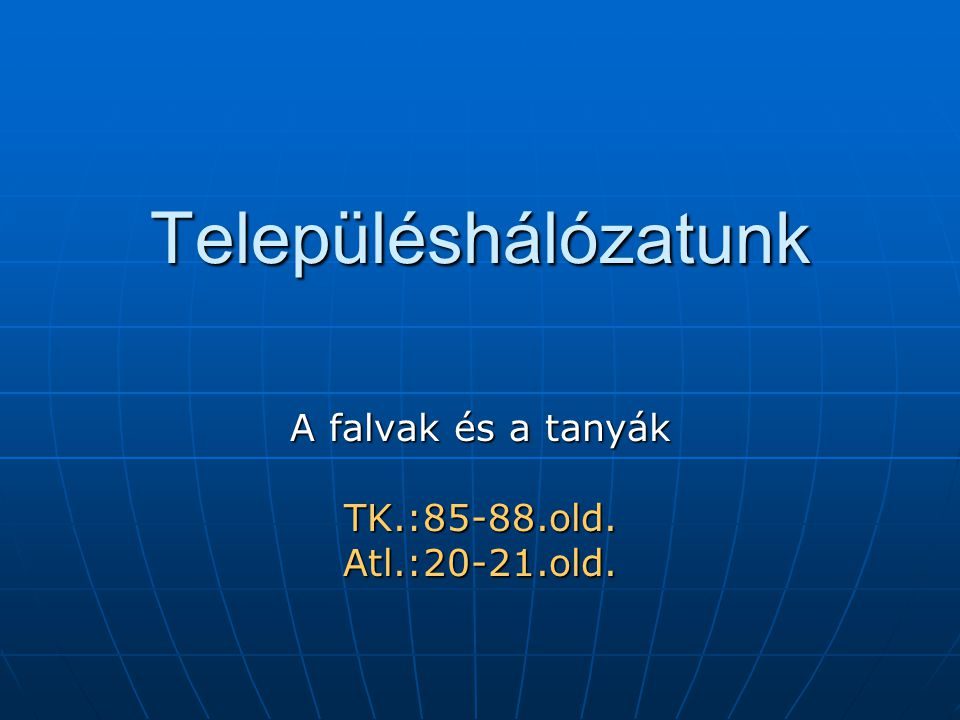 A falvak és a tanyák TK.:85-88.old. Atl.:20-21.old.