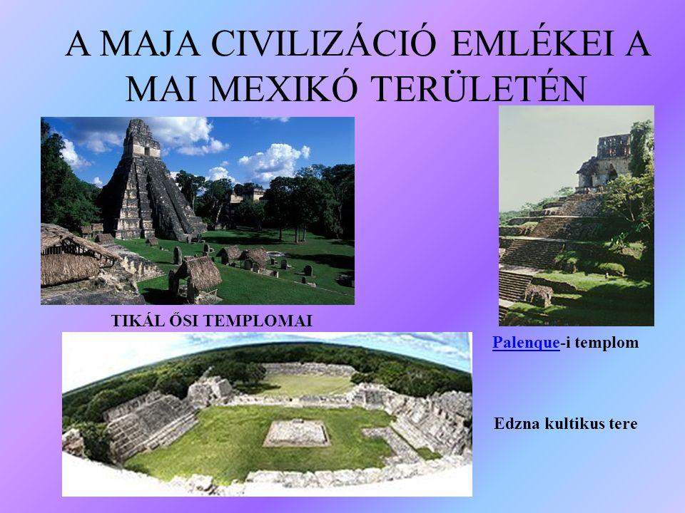 A MAJA CIVILIZÁCIÓ EMLÉKEI A MAI MEXIKÓ TERÜLETÉN