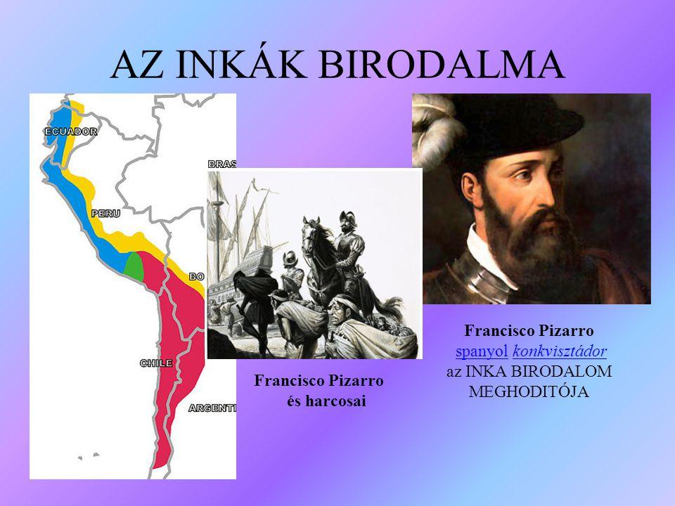 AZ INKÁK BIRODALMA Francisco Pizarro spanyol konkvisztádor