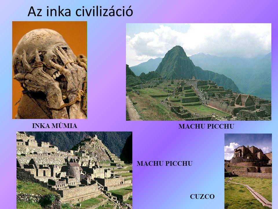 Az inka civilizáció INKA MÚMIA MACHU PICCHU MACHU PICCHU CUZCO