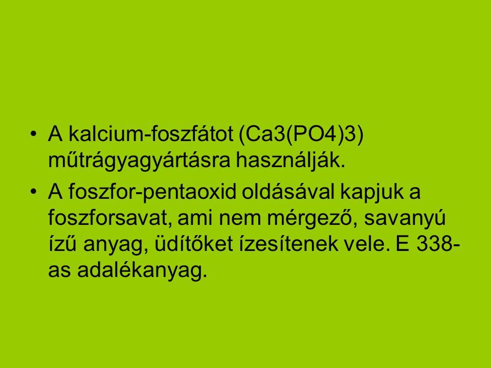A kalcium-foszfátot (Ca3(PO4)3) műtrágyagyártásra használják.