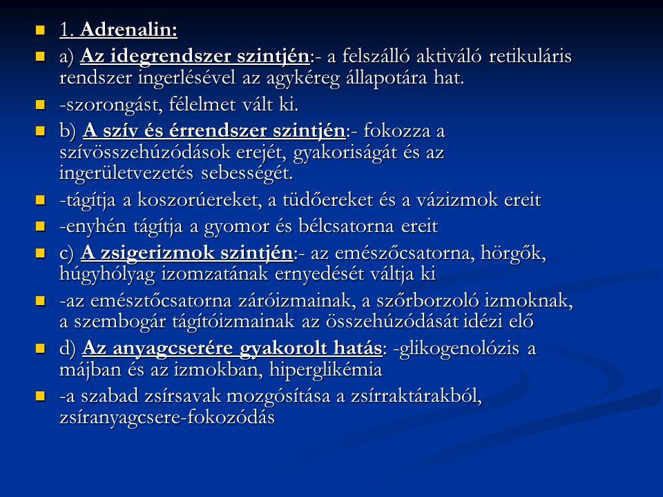 1. Adrenalin: a) Az idegrendszer szintjén:- a felszálló aktiváló retikuláris rendszer ingerlésével az agykéreg állapotára hat.