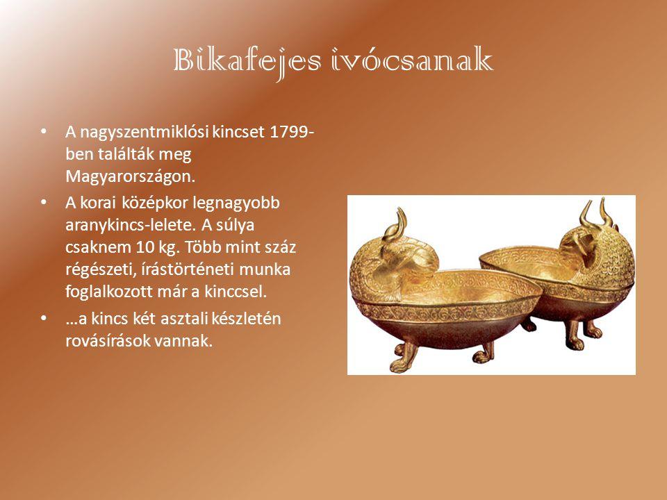 Bikafejes ivócsanak A nagyszentmiklósi kincset 1799-ben találták meg Magyarországon.