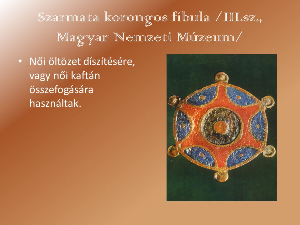 Szarmata korongos fibula /III.sz., Magyar Nemzeti Múzeum/
