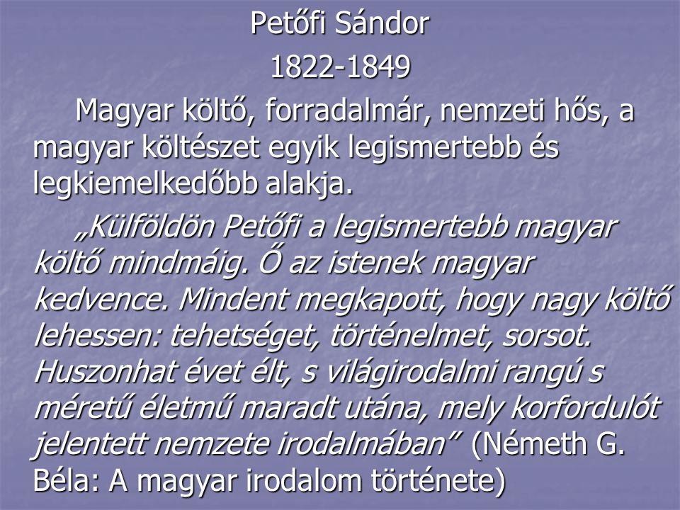 Petőfi Sándor 1822-1849. Magyar költő, forradalmár, nemzeti hős, a magyar költészet egyik legismertebb és legkiemelkedőbb alakja.