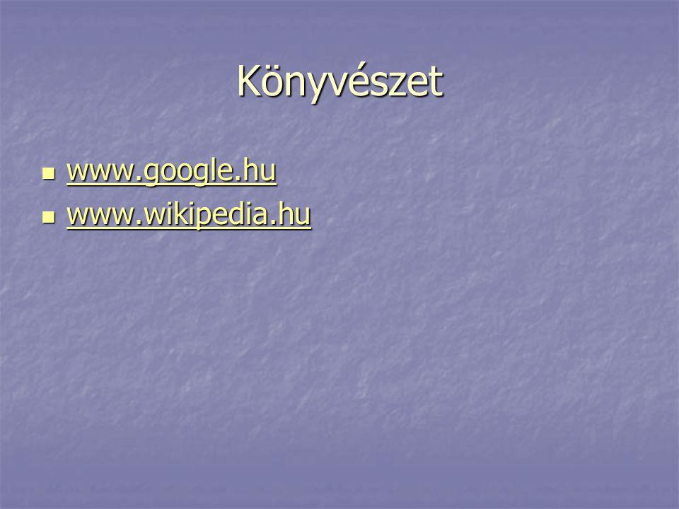 Könyvészet www.google.hu www.wikipedia.hu