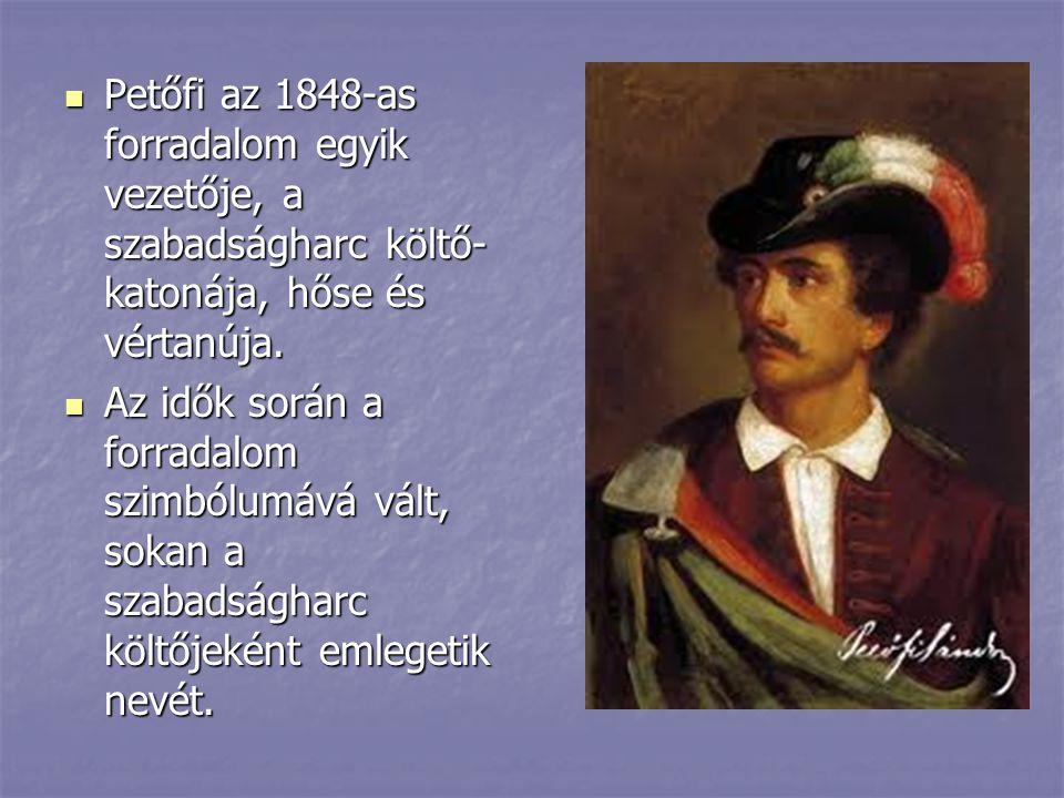 Petőfi az 1848-as forradalom egyik vezetője, a szabadságharc költő-katonája, hőse és vértanúja.