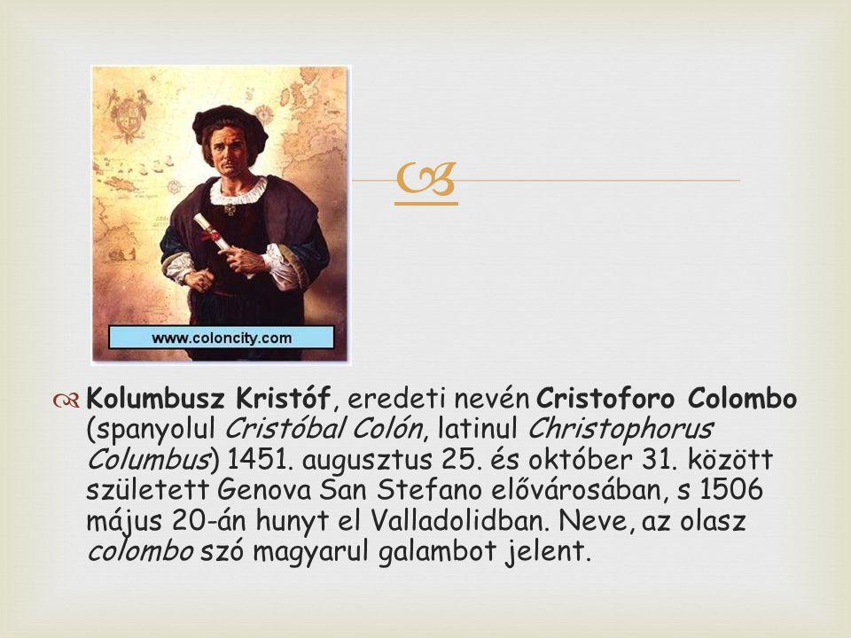 Kolumbusz Kristóf, eredeti nevén Cristoforo Colombo (spanyolul Cristóbal Colón, latinul Christophorus Columbus) 1451.