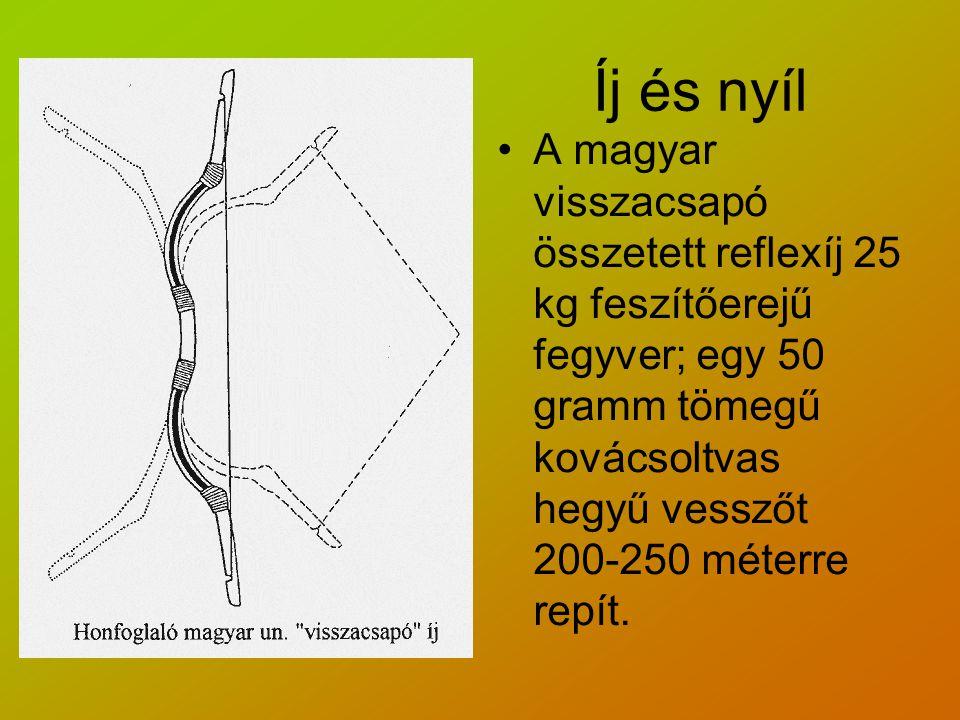 Íj és nyíl A magyar visszacsapó összetett reflexíj 25 kg feszítőerejű fegyver; egy 50 gramm tömegű kovácsoltvas hegyű vesszőt 200-250 méterre repít.