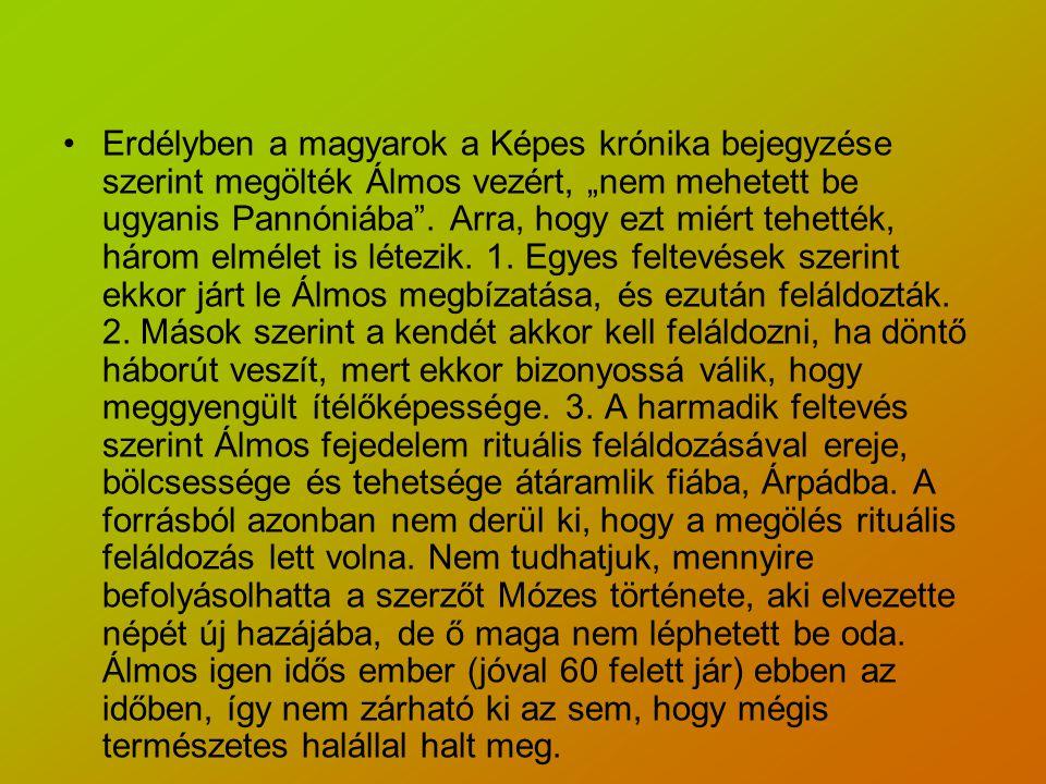 """Erdélyben a magyarok a Képes krónika bejegyzése szerint megölték Álmos vezért, """"nem mehetett be ugyanis Pannóniába ."""