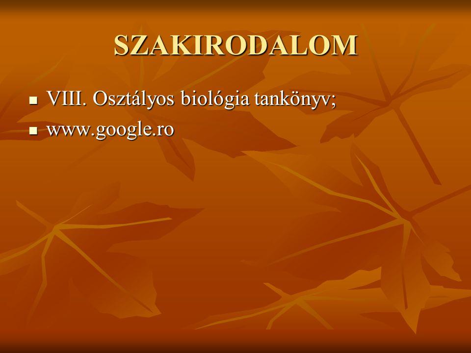 SZAKIRODALOM VIII. Osztályos biológia tankönyv; www.google.ro