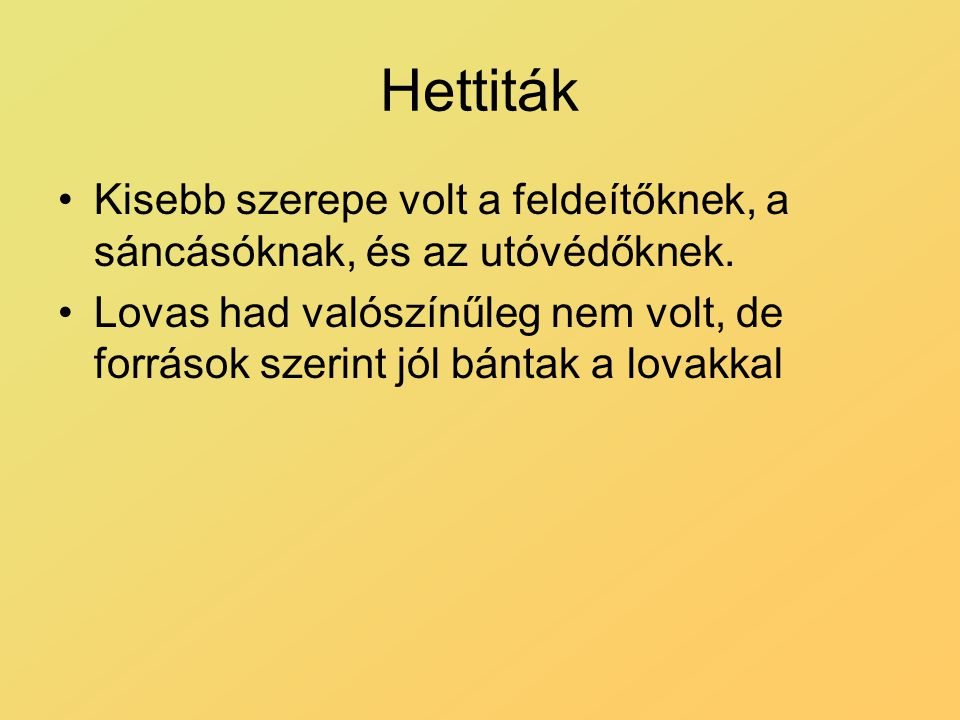 Hettiták Kisebb szerepe volt a feldeítőknek, a sáncásóknak, és az utóvédőknek.