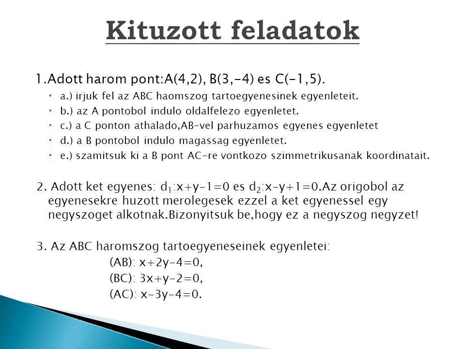Kituzott feladatok 1.Adott harom pont:A(4,2), B(3,-4) es C(-1,5).