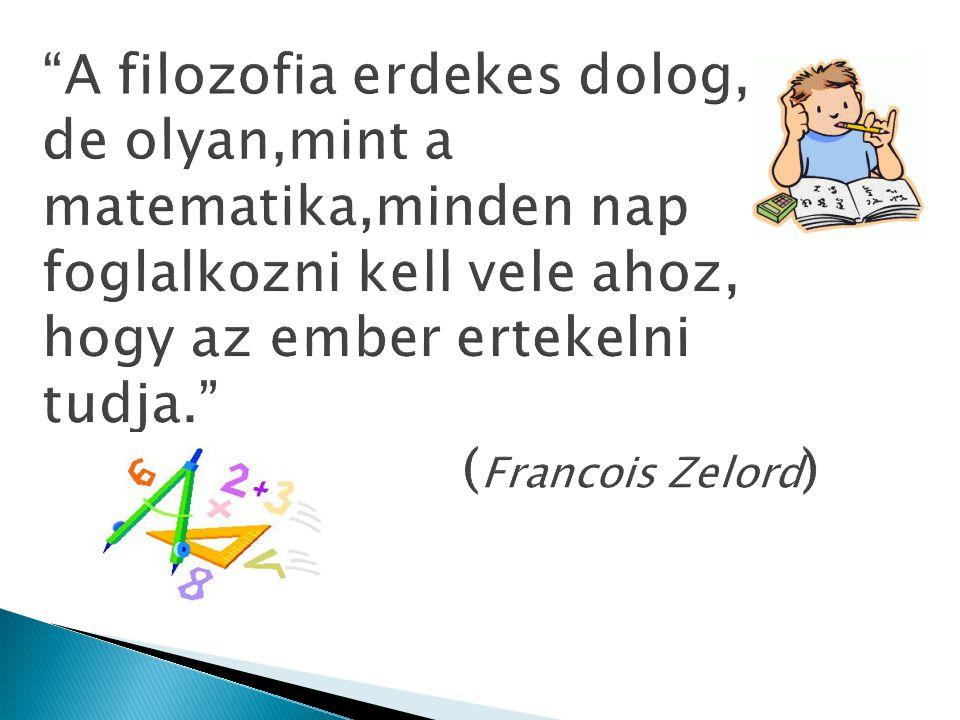 A filozofia erdekes dolog, de olyan,mint a matematika,minden nap foglalkozni kell vele ahoz, hogy az ember ertekelni tudja. (Francois Zelord)