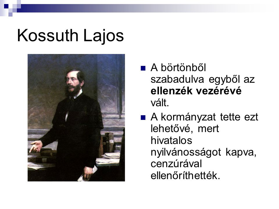 Kossuth Lajos A börtönből szabadulva egyből az ellenzék vezérévé vált.