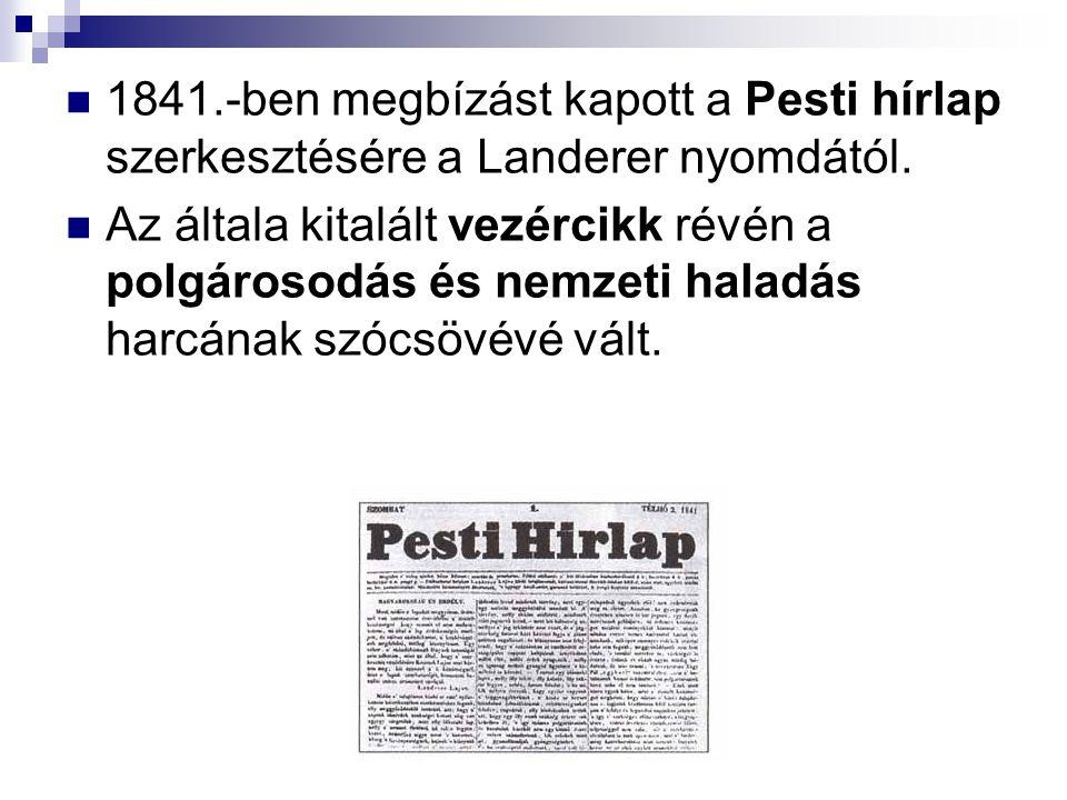 1841.-ben megbízást kapott a Pesti hírlap szerkesztésére a Landerer nyomdától.