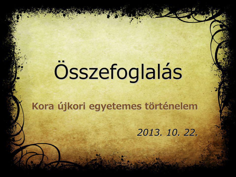 Kora újkori egyetemes történelem 2013. 10. 22.