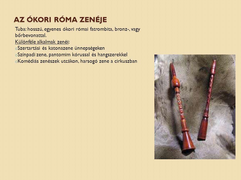 Az ókori Róma zenéje Tuba: hosszú, egyenes ókori római fatrombita, bronz-, vagy bőrbevonattal. Különféle alkalmak zenéi:
