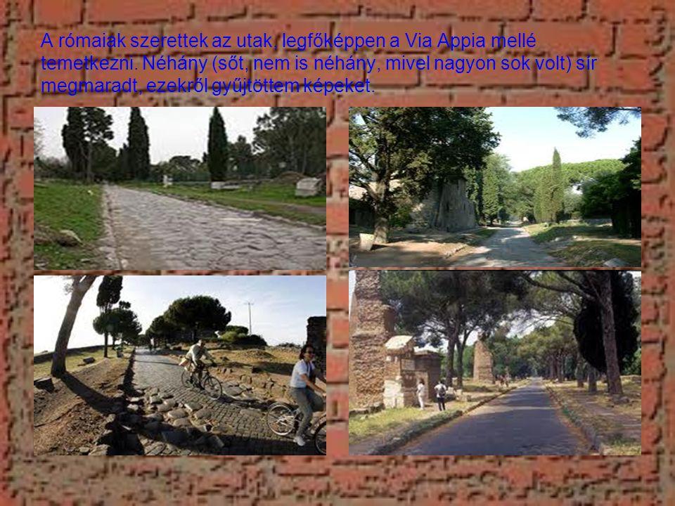 A rómaiak szerettek az utak, legfőképpen a Via Appia mellé temetkezni