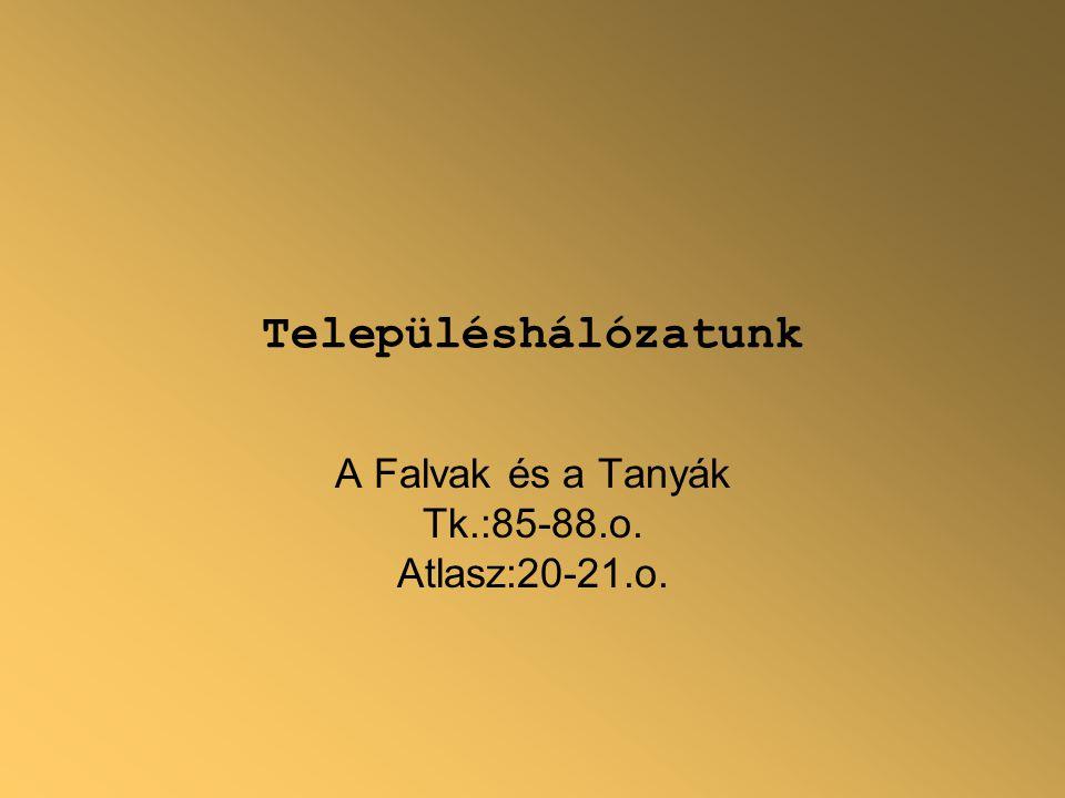 A Falvak és a Tanyák Tk.:85-88.o. Atlasz:20-21.o.