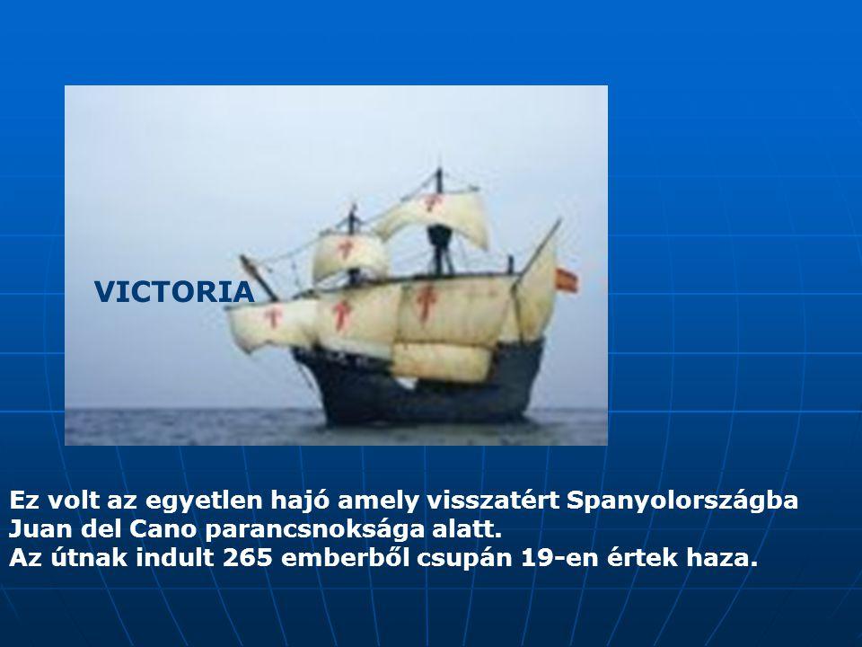 VICTORIA Ez volt az egyetlen hajó amely visszatért Spanyolországba