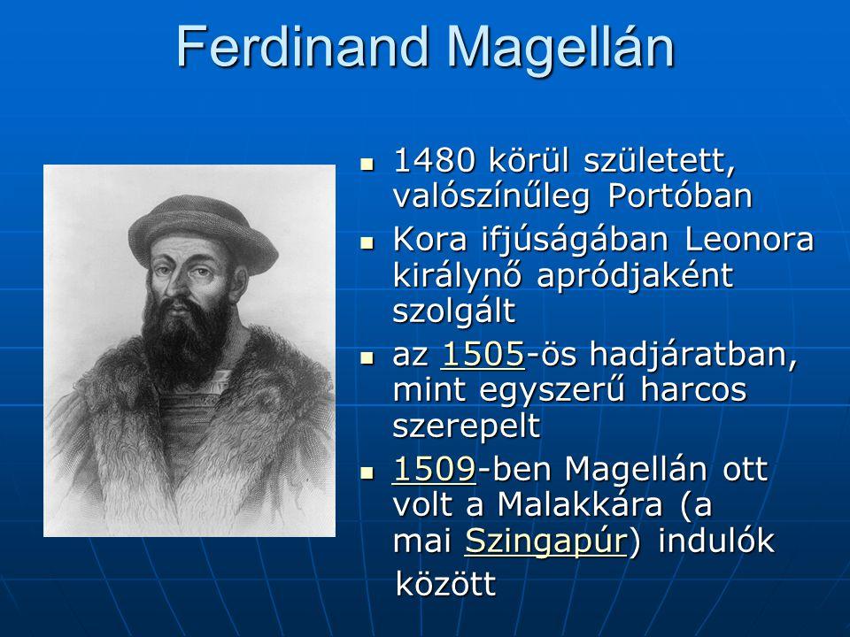 Ferdinand Magellán 1480 körül született, valószínűleg Portóban