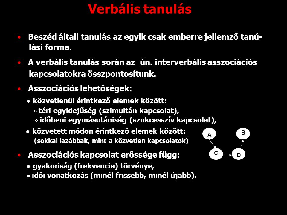 Verbális tanulás Beszéd általi tanulás az egyik csak emberre jellemző tanú- lási forma.