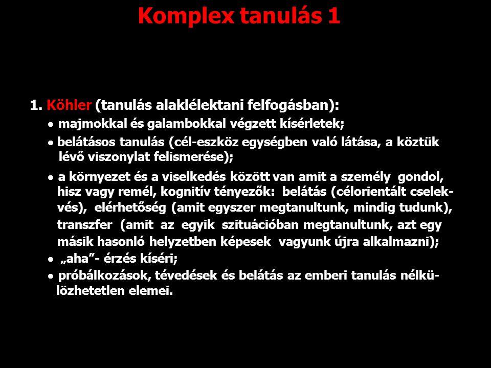 Komplex tanulás 1 1. Köhler (tanulás alaklélektani felfogásban):
