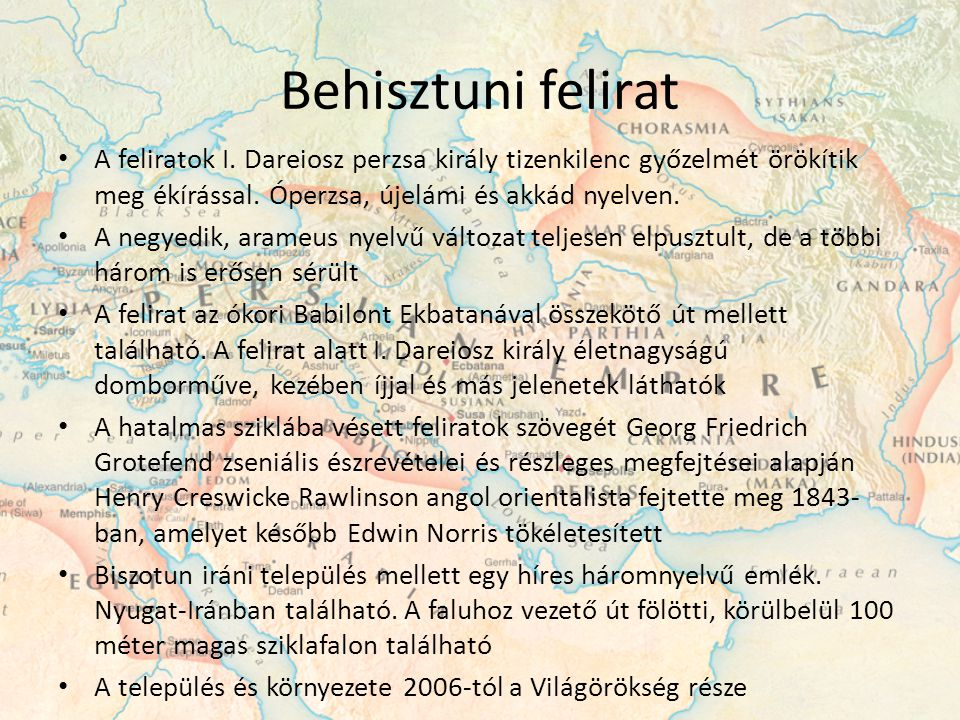 Behisztuni felirat A feliratok I. Dareiosz perzsa király tizenkilenc győzelmét örökítik meg ékírással. Óperzsa, újelámi és akkád nyelven.