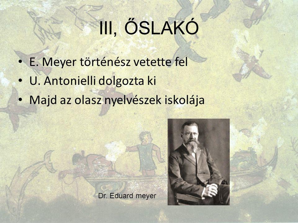 III, ŐSLAKÓ E. Meyer történész vetette fel U. Antonielli dolgozta ki