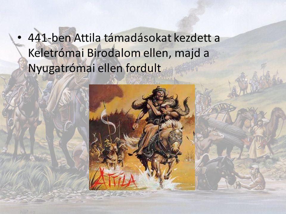 441-ben Attila támadásokat kezdett a Keletrómai Birodalom ellen, majd a Nyugatrómai ellen fordult