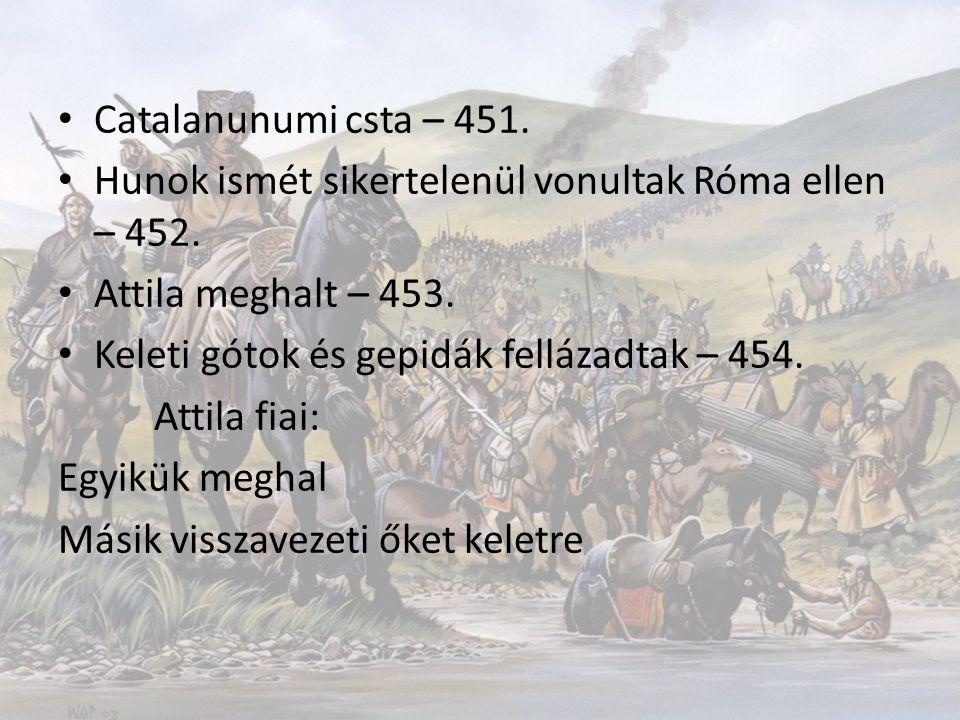 Catalanunumi csta – 451. Hunok ismét sikertelenül vonultak Róma ellen – 452. Attila meghalt – 453.