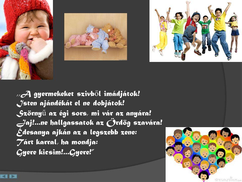 ,,A gyermekeket szivből imádjátok. Isten ajándékát el ne dobjátok