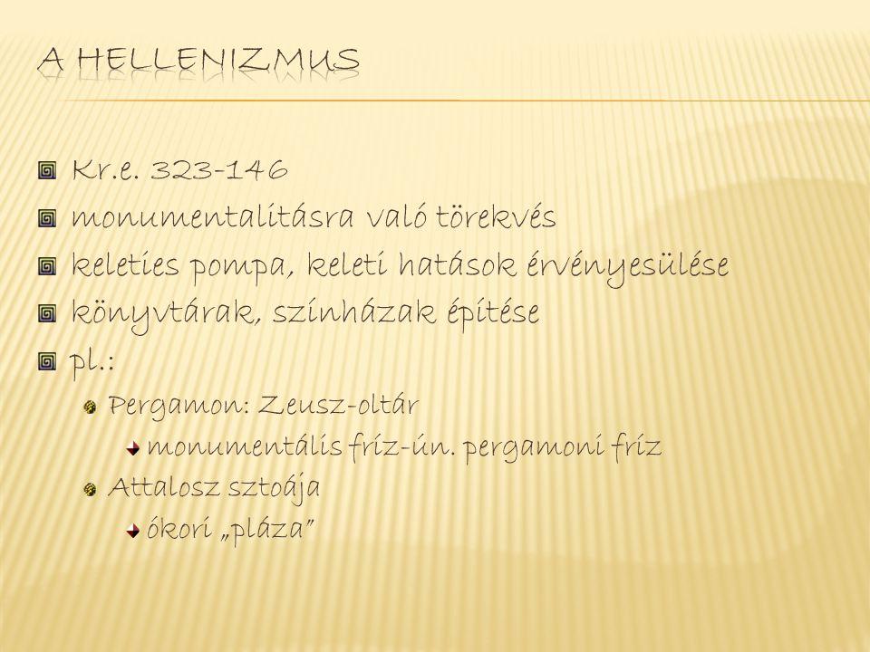 A hellenizmus Kr.e. 323-146 monumentalitásra való törekvés