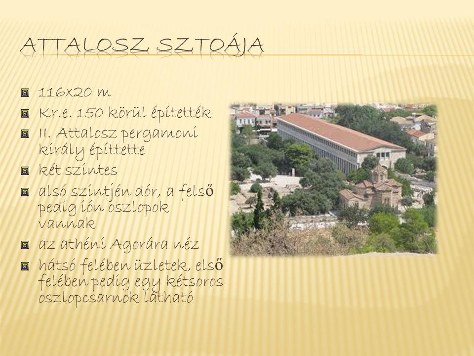 Attalosz sztoája 116x20 m Kr.e. 150 körül építették