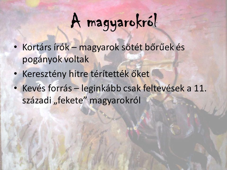 A magyarokról Kortárs írók – magyarok sötét bőrűek és pogányok voltak