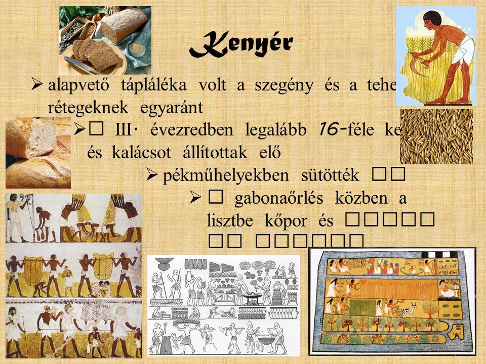 Kenyér alapvető tápláléka volt a szegény és a tehetős rétegeknek egyaránt. a III. évezredben legalább 16-féle kenyeret és kalácsot állítottak elő.
