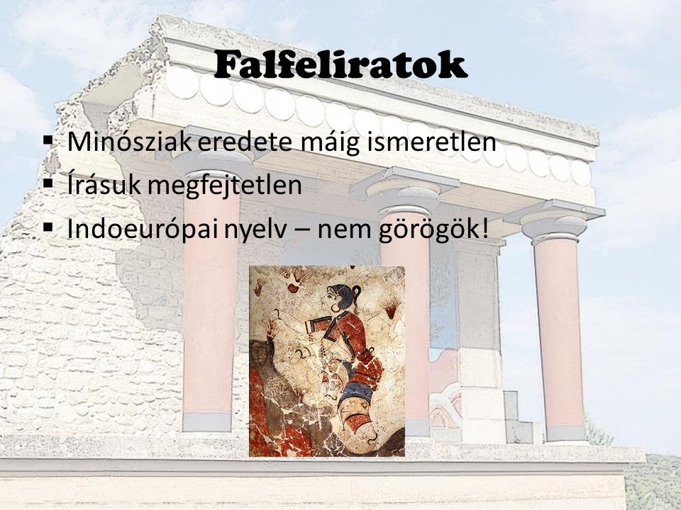 Falfeliratok Minósziak eredete máig ismeretlen Írásuk megfejtetlen