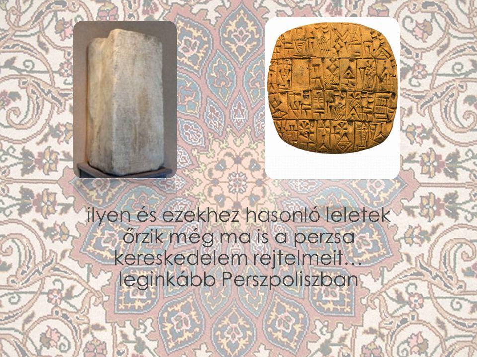 ilyen és ezekhez hasonló leletek őrzik még ma is a perzsa kereskedelem rejtelmeit… leginkább Perszpoliszban