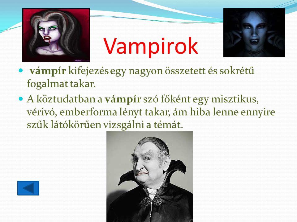 Vampirok vámpír kifejezés egy nagyon összetett és sokrétű fogalmat takar.