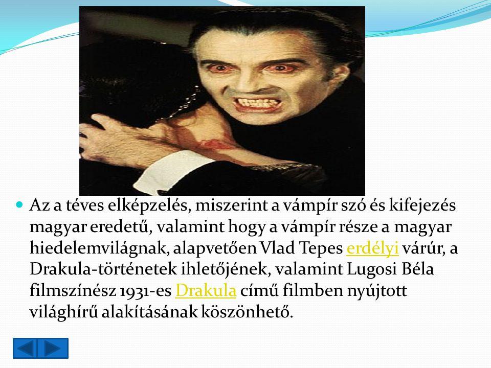 Az a téves elképzelés, miszerint a vámpír szó és kifejezés magyar eredetű, valamint hogy a vámpír része a magyar hiedelemvilágnak, alapvetően Vlad Tepes erdélyi várúr, a Drakula-történetek ihletőjének, valamint Lugosi Béla filmszínész 1931-es Drakula című filmben nyújtott világhírű alakításának köszönhető.