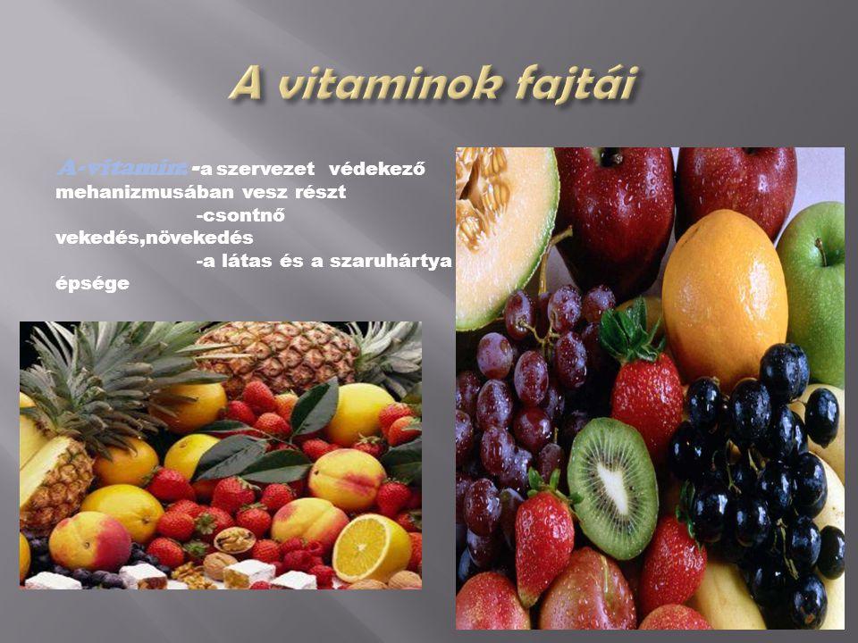 A vitaminok fajtái A-vitamin: -a szervezet védekező mehanizmusában vesz részt. -csontnő vekedés,növekedés.