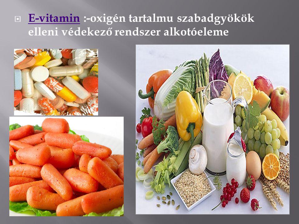 E-vitamin :-oxigén tartalmu szabadgyökök elleni védekező rendszer alkotóeleme