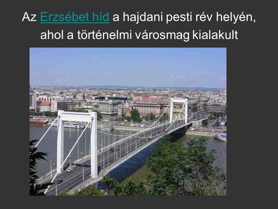 Az Erzsébet híd a hajdani pesti rév helyén, ahol a történelmi városmag kialakult