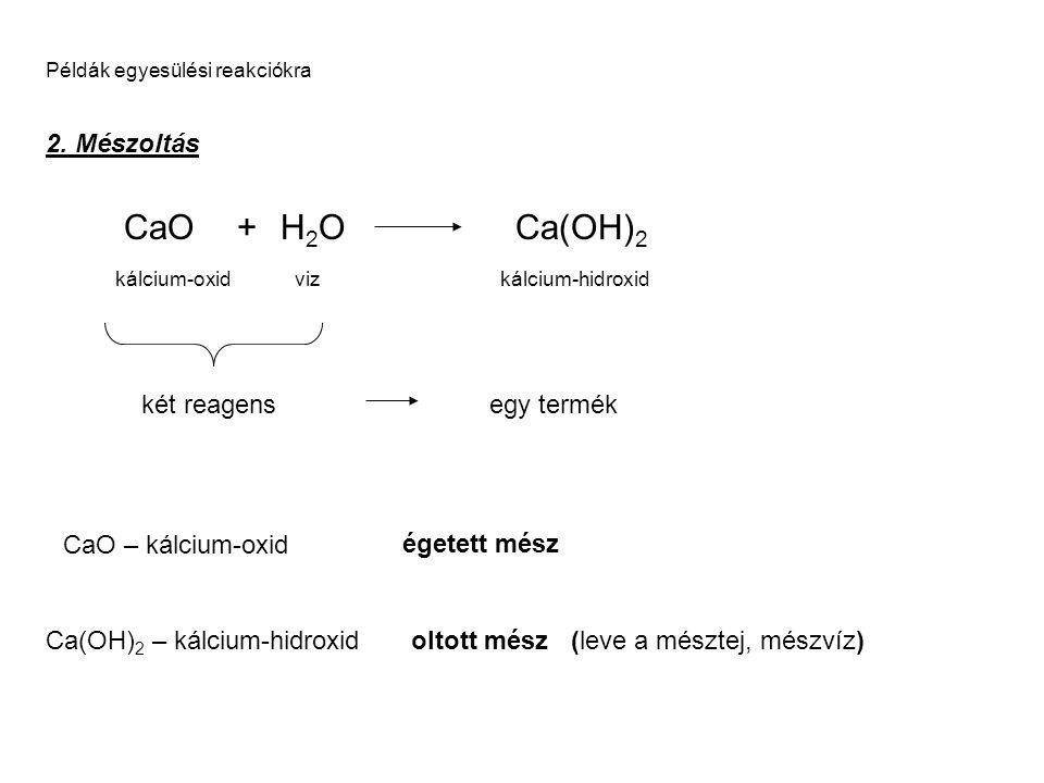 CaO + H2O Ca(OH)2 2. Mészoltás két reagens egy termék