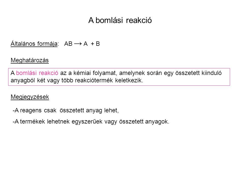 A bomlási reakció Általános formája: AB → A + B Meghatározás