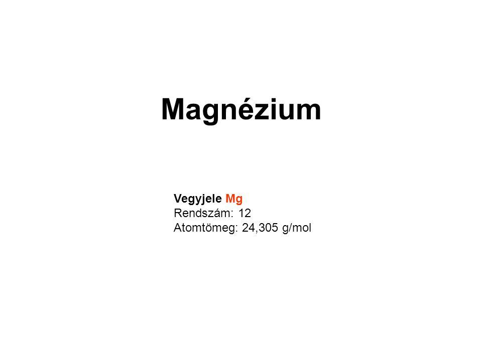 Magnézium Vegyjele Mg Rendszám: 12 Atomtömeg: 24,305 g/mol