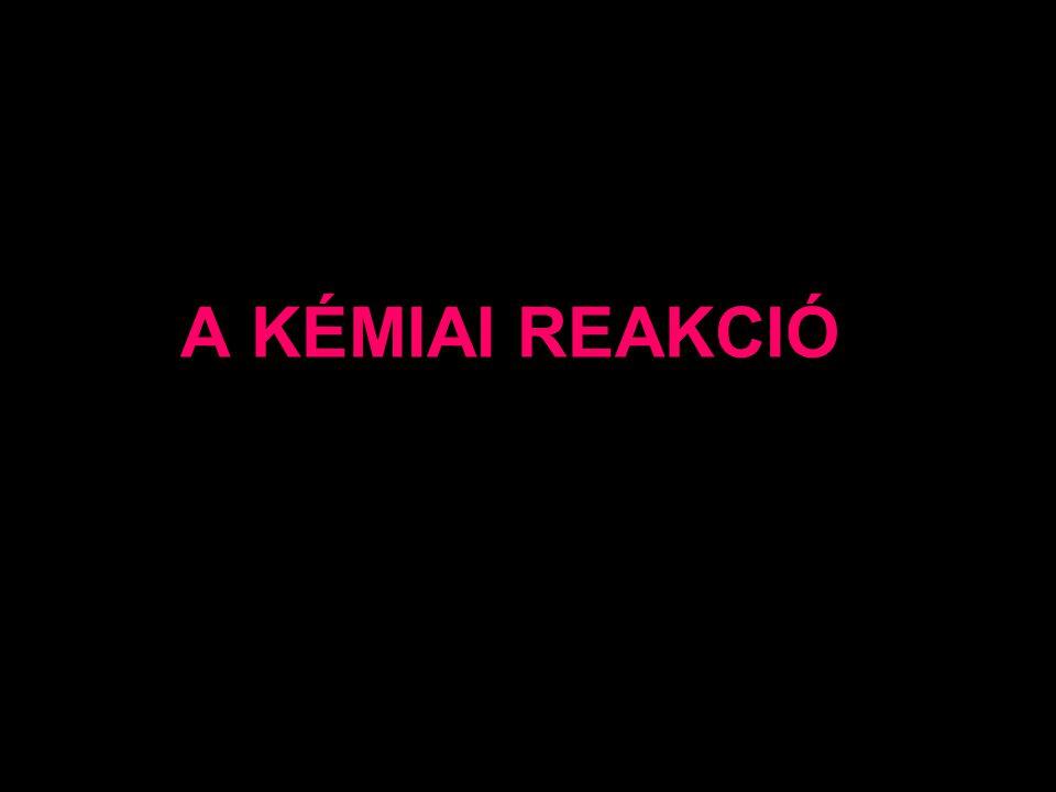 A KÉMIAI REAKCIÓ