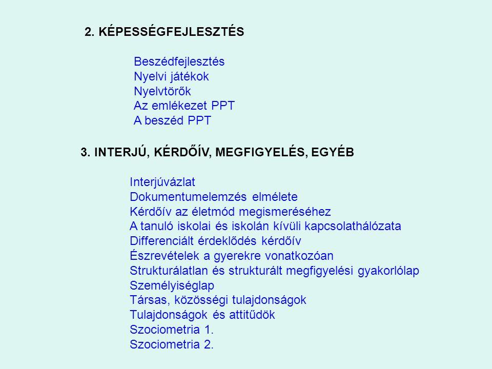 2. KÉPESSÉGFEJLESZTÉS Beszédfejlesztés. Nyelvi játékok. Nyelvtörők. Az emlékezet PPT. A beszéd PPT.