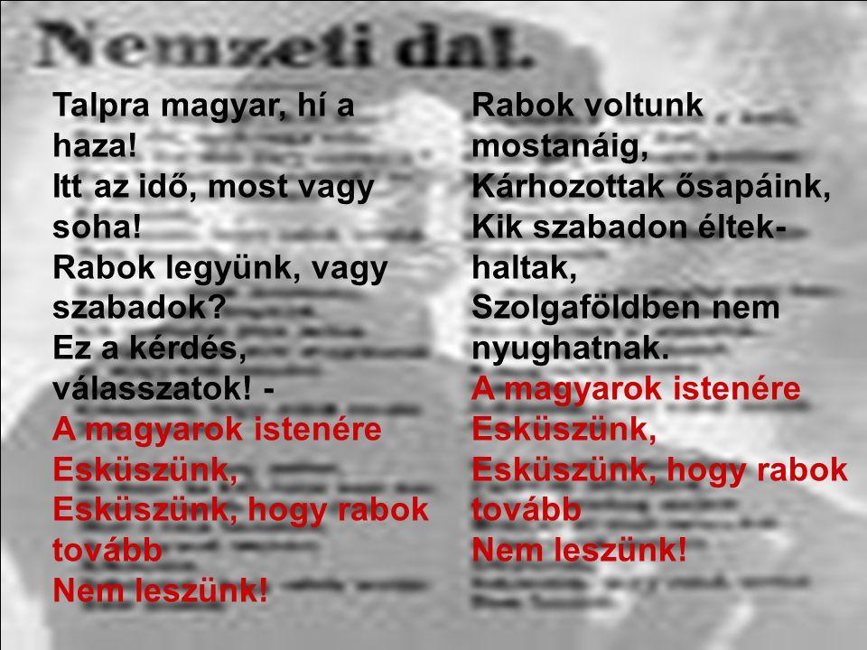 Talpra magyar, hí a haza. Itt az idő, most vagy soha